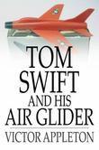 Tom Swift and His Air Glider: Or Seeking the Platinum Treasure