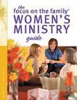 The Focus on the Family Women's Ministry Guide