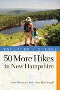 Explorer's Guide 50 More Hikes in New Hampshire: Day Hikes and Backpacking Trips from Mount Monadnock to Mount Magalloway (Explorer's 50 Hikes)