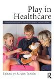 Play in Healthcare: Using Play to Promote Child Development and Wellbeing: Using Play to Promote Child Development and Wellbeing