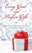 Every Good and Perfect Gift: Devotional Thoughts on the Gift of the Savior