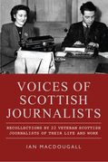 Voices of Scottish Journalists: Recollections of 22 Scottish Journalists of Their Life and Work