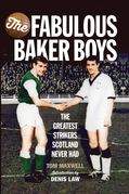 The Fabulous Baker Boys: The Greatest Strikers Scotland Never Had
