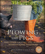 Plowing with Pigs and Other Creative, Low-Budget Homesteading Solutions