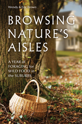 Browsing Nature's Aisles: A Year of Foraging for Wild Food in the Suburbs
