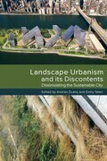 Landscape Urbanism and its Discontents: Dissimulating the Sustainable City