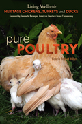 Pure Poultry: Living Well with Heritage Chickens, Turkeys and Ducks