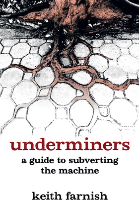 Underminers: A Guide to Subverting The Machine