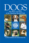 Dogs: The First 125 Years of the American Kennel Club