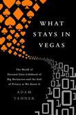 What Stays in Vegas: The World of Personal Data?lifeblood of Big Business?and the End of Privacy as We Know It