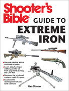 Shooter's Bible Guide to Extreme Iron: An Illustrated Reference to Some of the World's Most Powerful Weapons, from Hand Cannons to Field Artillery