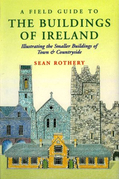 A Field Guide to the Buildings of Ireland: Illustrating the Smaller Buildings of Town and Countryside