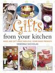 Gifts From Your Kitchen: How to Make and Gift Wrap Your Own Presents