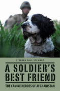 A Soldier's Best Friend: The canine heroes of Afghanistan