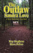The Outlaw Sandra Love: A Novel Based on a True Story