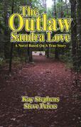 The Outlaw Sandra Love: A Novel Based on a True Story