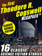 The First Theodore R. Cogswell MEGAPACK ®: 16 Classic Science Fiction Stories