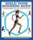 Build Your Running Body: A Total-Body Fitness Plan for All Distance Runners, from Milers to Ultramarathoners-Run Farther, Faster, and Injury-Fr