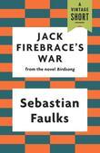Jack Firebrace's War: from the novel Birdsong
