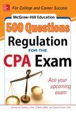 McGraw-Hill Education 500 Regulation Questions for the CPA Exam