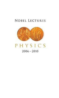Nobel Lectures in Physics (2006 - 2010)