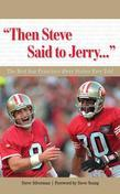 """Then Steve Said to Jerry. . ."": The Best San Francisco 49ers Stories Ever Told"