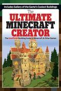 The Ultimate Creator: Minecraft®¿ Secrets and the World's Most Awesome Builds