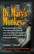 Dr. Mary's Monkey: How the Unsolved Murder of a Doctor, a Secret Laboratory in New Orleans and Cancer-Causing Monkey Viruses Are Linked to Lee Harvey