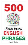 500 Really Useful English Phrases: Intermediate to Fluency