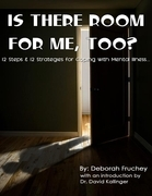 Is There Room for Me, Too? - 12 Steps & 12 Strategies for Coping with Mental Illness