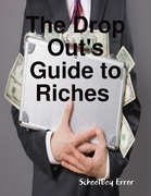 The Drop Out's Guide to Riches