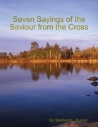 Seven Sayings of the Saviour from the Cross