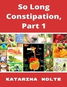 So Long Constipation, Part 1