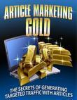 Article Marketing Gold - The Secrets of Generating Targeted Traffic With Articles