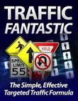 Traffic Fantastic - The Simple Effective Targeted Traffic Formula