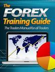 The Forex Training Guide - The Traders Manual for All Traders