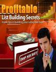 Profitable List Building Secrets - Inside Tips In Building Your Subscriber Base