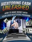 Mentoring Cash Unleashed - How to Make Money With Your Own Mentoring Program