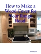 How to Make a Wood Cover for Your Range Hood Cabinet