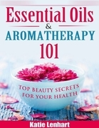Essential Oils & Aromatherapy 101: Top Beauty Secrets for Your Health