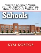 Where to Send Your Child: Private, Public or Home School? Volume 2