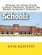 Where to Send Your Child: Private, Public or Home School? Volume 1