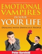 Emotional Vampires In Your Life: Dealing With Difficult People