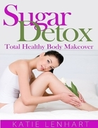 Sugar Detox: Total Healthy Body Makeover