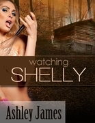 Ashley James - Watching Shelly (Voyeurism Erotica)