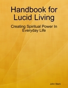 Handbook for Lucid Living - Creating Spiritual Power In Everyday Life