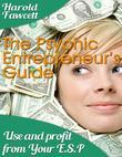 The Psychic Entrepreneur's Guide - Use and Profit from Your E. S. P