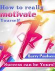 How to Really Motivate Yourself - Success Can Be Yours!
