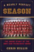 A Nearly Perfect Season: The Inside Story of the 1984 San Francisco 49ers