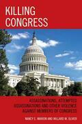 Killing Congress: Assassinations, Attempted Assassinations and Other Violence against Members of Congress